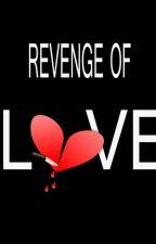 Revenge Of Love by HarlizaPurnomowati