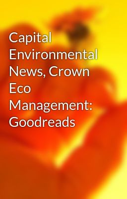 Capital Environmental News, Crown Eco Management: Goodreads