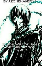 BLACK WRATH: RAGE OF THE DRAGON TAMER by azonehaker55