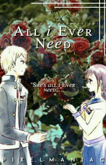 All I Ever Need (Ayushiki Fanfiction)