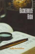 Baskerville High (#WATTYS2017) by JollyDetective