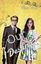 Our Destiny [Sehun EXO Fanfiction] by Nisacakwe