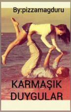 KARMAŞIK DUYGULAR by pizzamagduru
