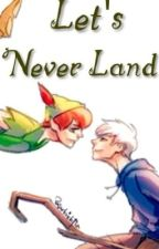 Let's Never Land (COMPLETED) by TheCandyKingdomKing