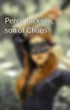 Percy Jackson, son of Chaos by SilverHuntresses
