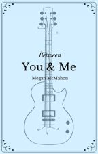 Between You and Me by Megz_the_Geek