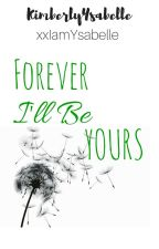 Forever I'll Be Yours by KimberlyYsabelle