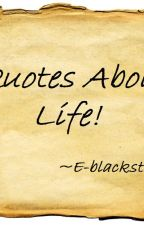 Quotes about Life! by E-Black-Star