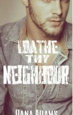 Loathe Thy Neighbour by shewritesromance