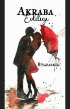 Akraba Evliliği #Wattys2017 -Ara Verildi- by biyazarkiz