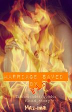 Marriage Saved By Fire (transgender/gender fluid story) by mazimai