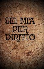 SEI MIA PER DIRITTO by SilvanaUber