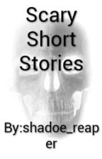 Scary Short Stories by shadoe_reaper