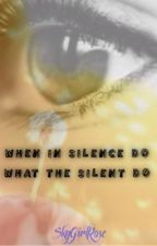 When in Silence Do What the Silent Do by SkyGirlRose