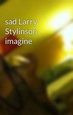 sad Larry Stylinson imagine by itsKaaate