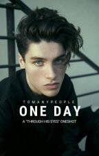 One Day - Through His Eyes Oneshot by ToManyPeople