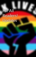 For All Readers! Updates by writergurl95