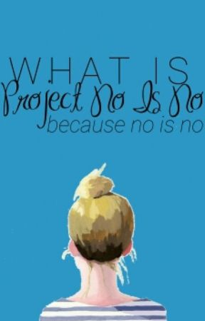 What Is #ProjectNoIsNo? by ProjectNoIsNo
