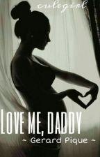 Love me, daddy ✔| pique by culegirl