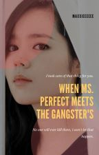 Ms. Perfect Meet the Cool Gangster's by maxxieeeee