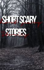 Short Scary Stories by k4ilyn