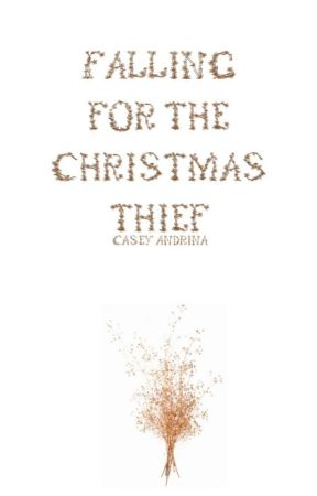 Falling For The Christmas Thief by CaseyAndrina