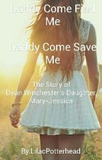 Daddy Come Find Me, Daddy Come Save Me *Dean Winchester's Daughter* by LilacPotterhead