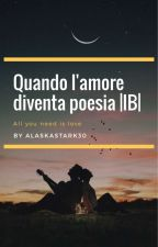 Quando l'amore diventa poesia//Ignazio Boschetto// Wattys 2017 [IN REVISIONE] by AlaskaStark30