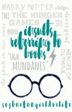 Insults Referring To Books by infinitelyx