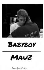 Babyboy | Mauz Oneshot by Amylovehim