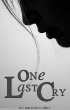 One Last Cry by DreamingGirly
