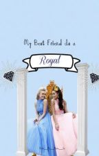 My Best Friend is a Royal by Hello__My__Name__Is