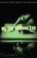 My Life Without You [Fiona's Diary\Inject Me Sweetly] by NarryLove18
