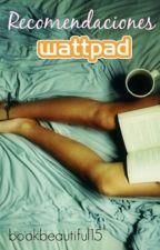Recomendaciones de wattpad by Chica_desconocida12