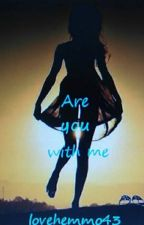 Are you with me? by lovehemmo43