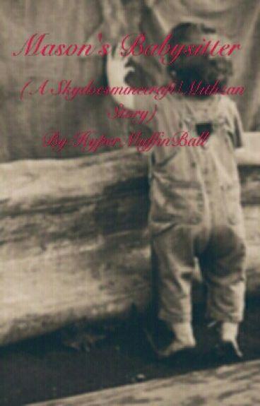 Mason's Babysitter (A Skydoesminecraft/Mithzan Story)