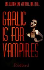 Garlic Is For Vampires (#Wattys2016)  by _Redbird