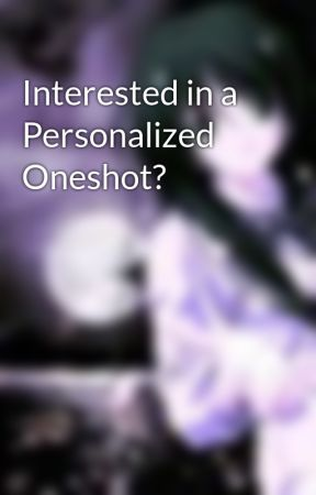Interested in a Personalized Oneshot? by bluebat31