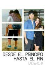 DESDE EL PRINCIPIO, HASTA EL FIN. by L4L1W4CH4