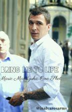 Bring me to life - A Mario Mandzukic OneShot by inalvarosarms