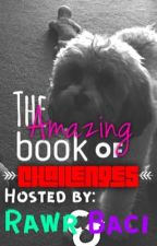 The Amazing Book of Challenges (Hosted By: Rawr and Baci) {On Hold} by WildCatLover157