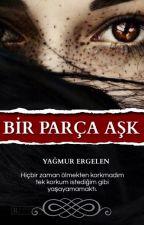 BİR PARÇA AŞK by yagmurergelen