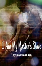 I Am My Master's Slave by mystical_zia