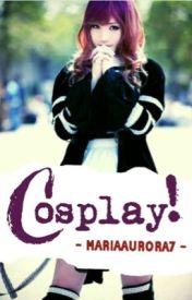 Cosplay!!! by mariaaurora7