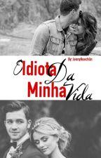 O Idiota Da Minha Vida(Em Revisão) by JennyHoechlin