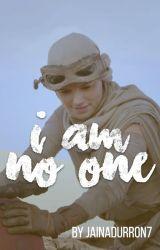 I Am No One[Star Wars: The Force Awakens Fanfiction] by JainaDurron