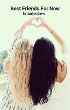 Best Friends For Now by Jaclyn_Davis_102