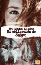 Mi Mate Alpha Mi obligacion de sangre. by AliceDianaTownsend