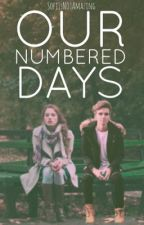 Our Numbered Days by SofiIsNotAmazing