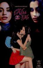 Kiss Me(camren g!p) by camzforeveralways